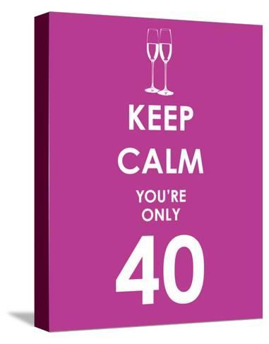 Keep Calm You're Only 40 (Purple)--Stretched Canvas Print