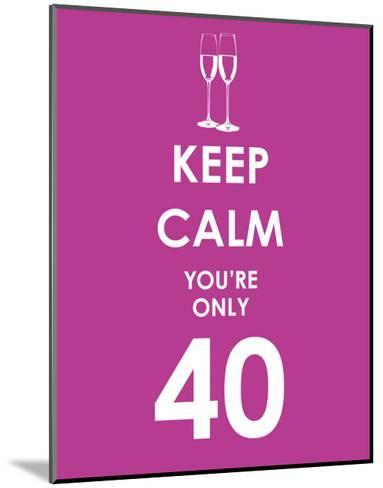 Keep Calm You're Only 40 (Purple)--Mounted Art Print
