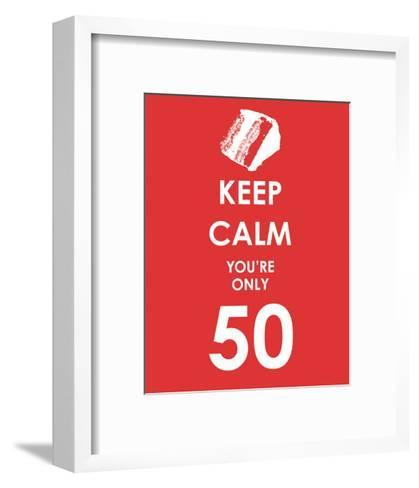 Keep Calm You're Only 50 (Red)--Framed Art Print