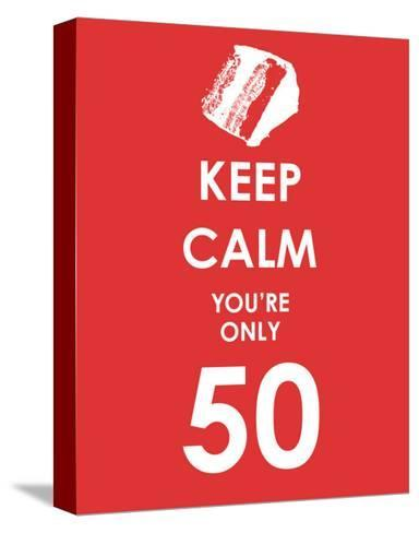 Keep Calm You're Only 50 (Red)--Stretched Canvas Print