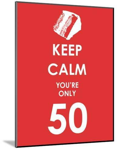 Keep Calm You're Only 50 (Red)--Mounted Art Print