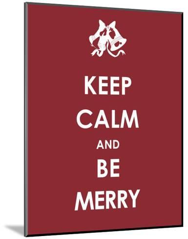 Keep Calm and be Merry--Mounted Art Print