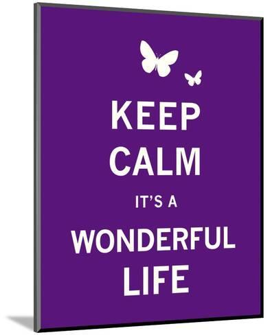 Keep Calm It's a Wonderful Life-The Vintage Collection-Mounted Art Print