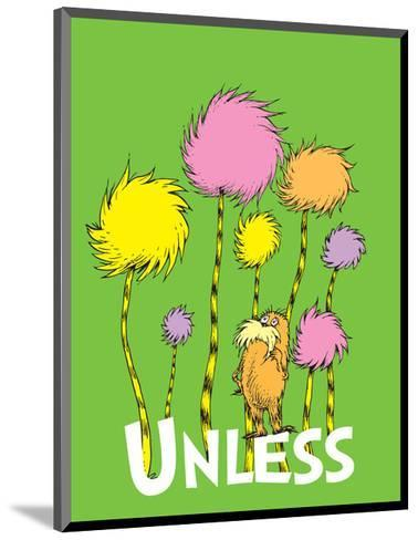 The Lorax: Unless (on green)-Theodor (Dr. Seuss) Geisel-Mounted Art Print