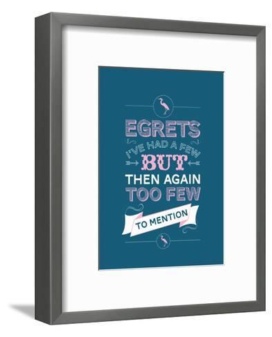 Egretts, I've had a few.-Stephen Wildish-Framed Art Print