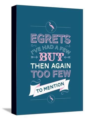 Egretts, I've had a few.-Stephen Wildish-Stretched Canvas Print