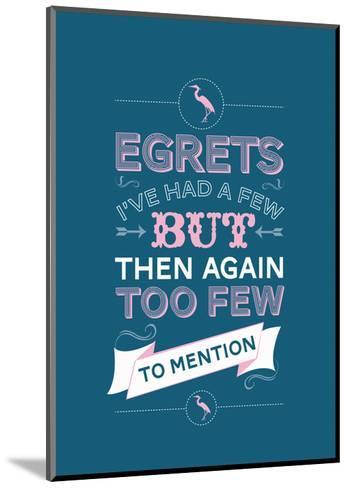 Egretts, I've had a few.-Stephen Wildish-Mounted Art Print