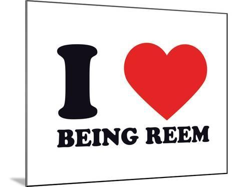 I Heart Being Reem--Mounted Giclee Print