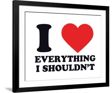 I Heart Everything I Shouldn't--Framed Art Print