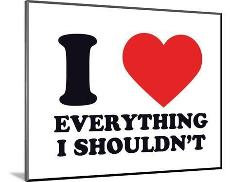 I Heart Everything I Shouldn't--Mounted Giclee Print