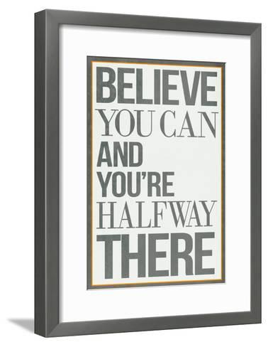 Believe You Can and You're Halfway There Poster--Framed Art Print