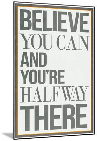 Believe You Can and You're Halfway There Poster--Mounted Poster