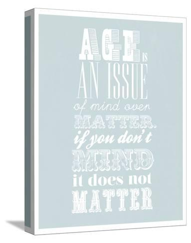 Age Is An Issue Of Mind Over Matter--Stretched Canvas Print