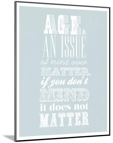 Age Is An Issue Of Mind Over Matter--Mounted Art Print