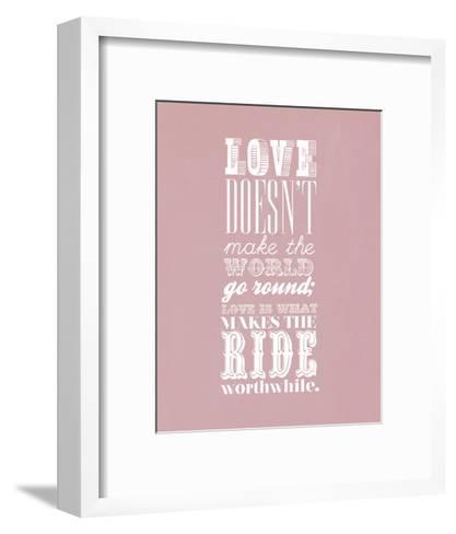Love Doesn?T Make The World Go Round--Framed Art Print