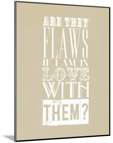 Are They Flaws--Mounted Art Print