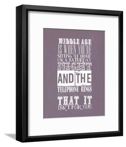 Middle Age Is When You'Re Sitting At Home On Saturday Night--Framed Art Print