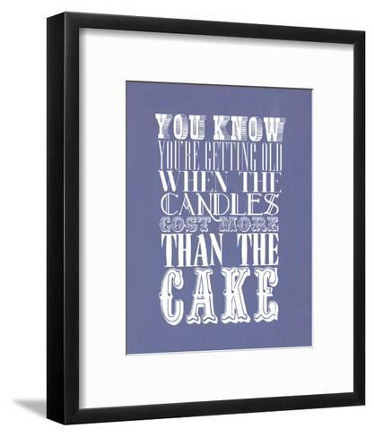 You Know You'Re Getting Old When The Candles Cost More--Framed Art Print