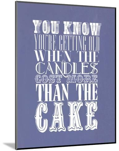 You Know You'Re Getting Old When The Candles Cost More--Mounted Art Print