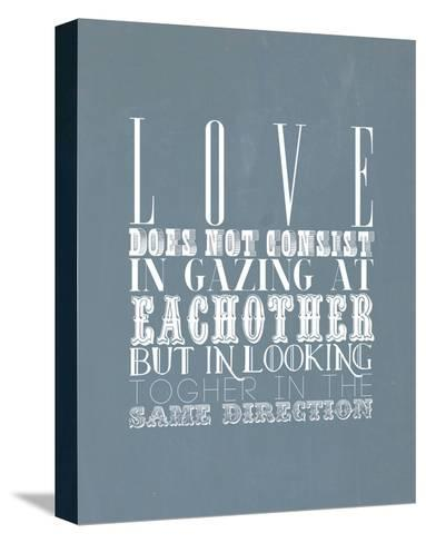 Love Does Not Consist In Gazing At Each Other--Stretched Canvas Print