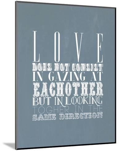 Love Does Not Consist In Gazing At Each Other--Mounted Art Print