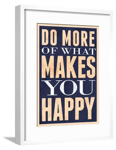 Do More of What Makes You Happy--Framed Art Print