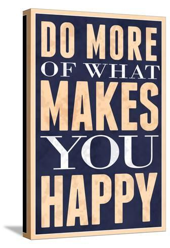 Do More of What Makes You Happy--Stretched Canvas Print