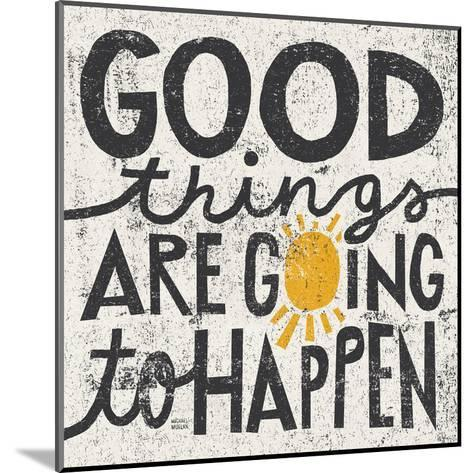 Good Things are Going to Happen-Michael Mullan-Mounted Art Print