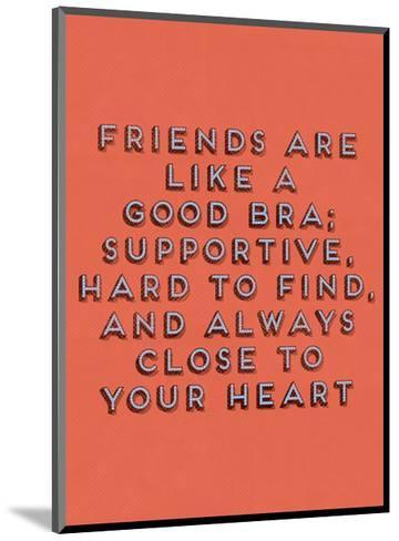 Friends Are Like Bras--Mounted Art Print