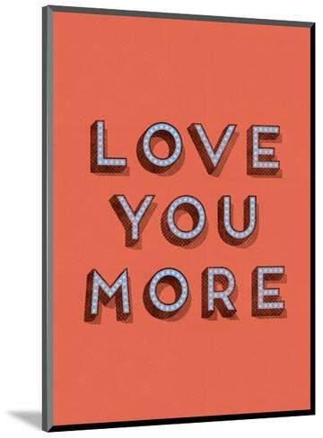 Love You More--Mounted Art Print