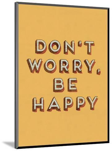 Don't Worry Be Happy--Mounted Art Print