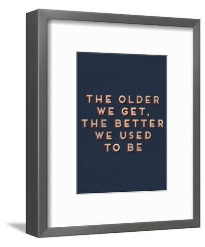Older We Get--Framed Art Print