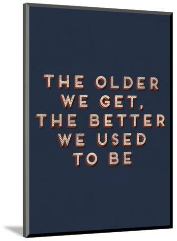 Older We Get--Mounted Art Print