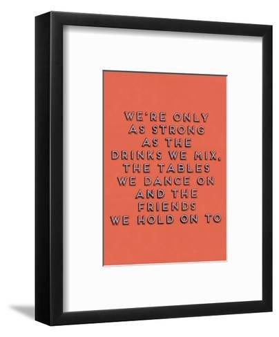 Strong as the Drinks We Mix--Framed Art Print