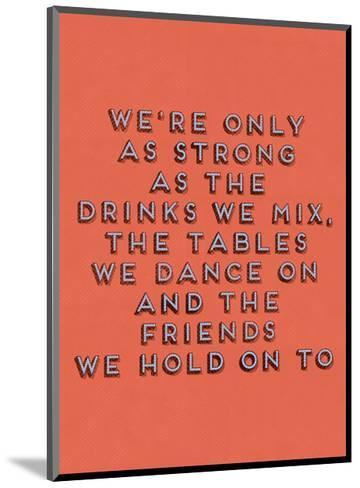 Strong as the Drinks We Mix--Mounted Art Print