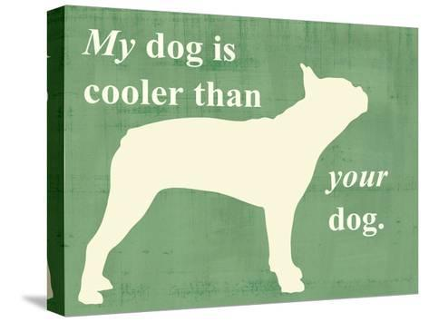 My Dog is Cooler Than Your Dog-Vision Studio-Stretched Canvas Print