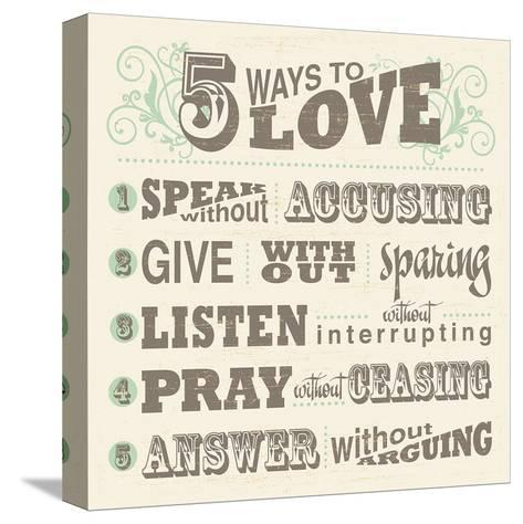 Five Ways to Love--Stretched Canvas Print