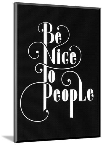 Be Nice To People-Antoine Tesquier Tedeschi-Mounted Art Print