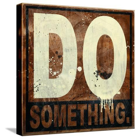 Do Something-Daniel Bombardier-Stretched Canvas Print