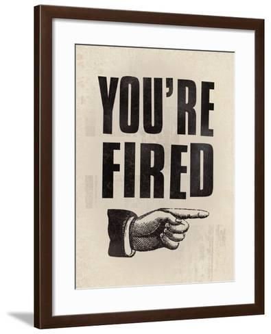 You're Fired-The Vintage Collection-Framed Art Print