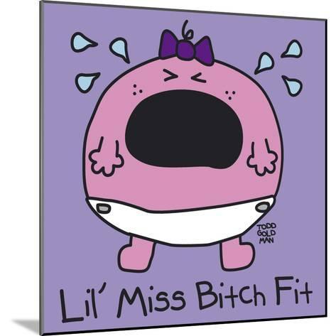Lil Miss Bitch Fit-Todd Goldman-Mounted Giclee Print