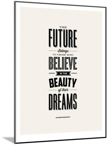 The Future Belongs to Those Who Believe (Eleanor Roosevelt)-Brett Wilson-Mounted Art Print
