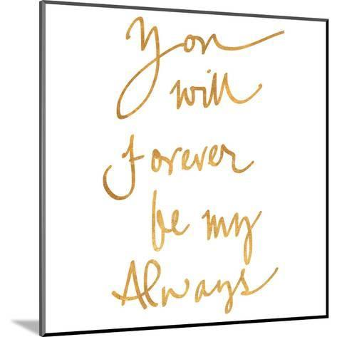 You Will Forever be My Always (gold foil)--Mounted Art Print