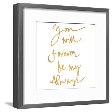 You Will Forever be My Always (gold foil)--Framed Art Print
