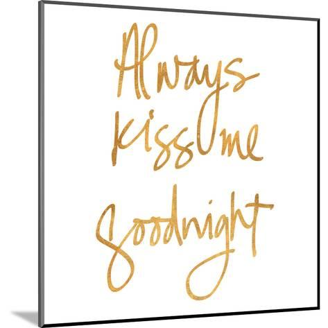 Always Kiss Me Goodnight (gold foil)--Mounted Art Print