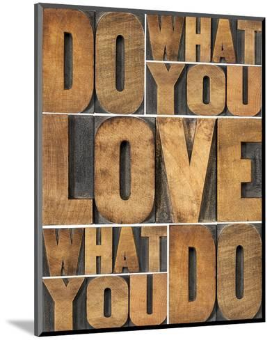 Motivational: Do What You Love--Mounted Art Print