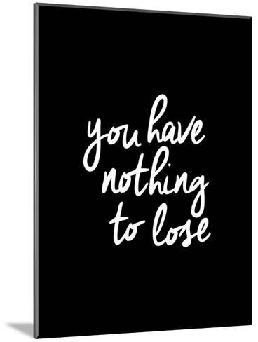 You Have Nothing To Lose-Brett Wilson-Mounted Art Print