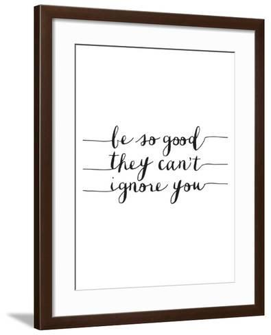 Be So Good They Cant Ignore You-Brett Wilson-Framed Art Print
