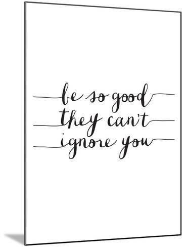 Be So Good They Cant Ignore You-Brett Wilson-Mounted Art Print