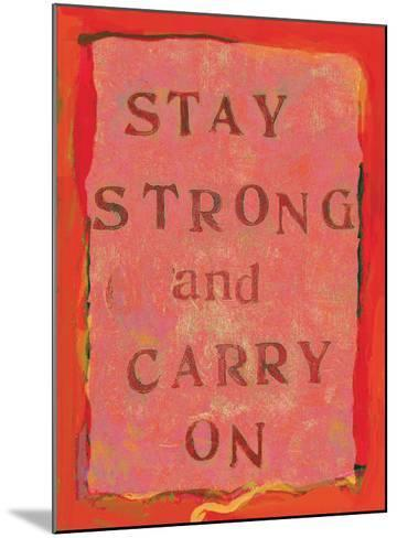 Stay Strong And Carry On-Lisa Weedn-Mounted Giclee Print